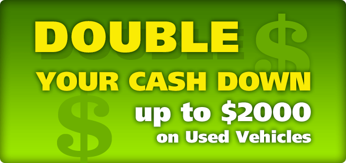 Double Your Cash Down on Used Vehicles!